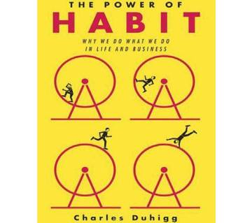 The Power of Habit: Why We Do What We Do in Life a