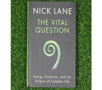 The Vital Question: Energy, Evolution, and the Origins of Complex Life by Nick Lane